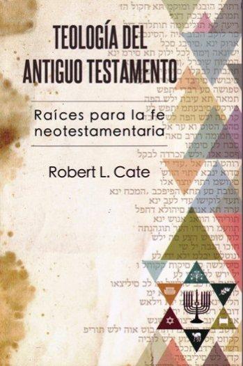 Teología del Antiguo Testamento - raíces para la fe neotestamentaria