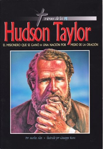 Hudson Taylor - el misionero que se ganó una nación por la oración (todo color)