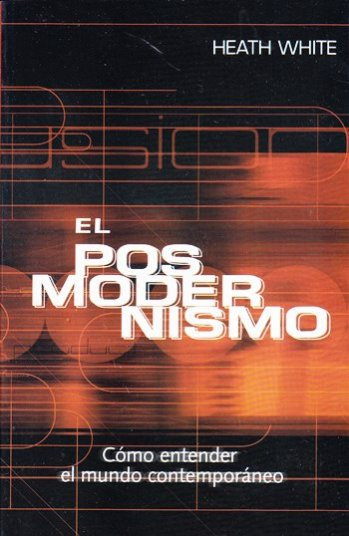 El Posmodernismo - cómo entender el mundo contemporáneo