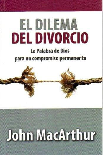 El Dilema del Divorcio -  la Palabra de Dios para un Compromiso Permanente