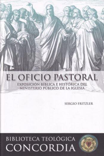 El Oficio Pastoral: Exposición Bíblica e..Histórica del Ministerio Público de la..Iglesia