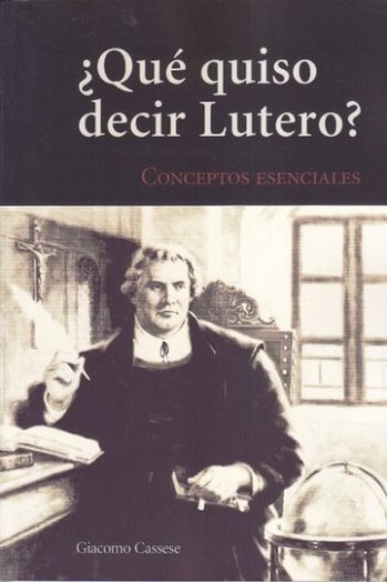 ¿Qué Quiso Decir Lutero? - Conceptos Esenciales