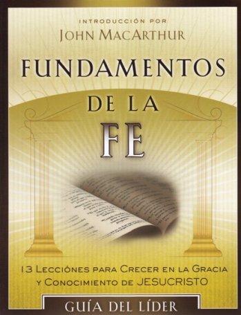 Fundamentos de la Fe (Guía del Líder) 13 Lecciones para Crecer en la Gracia y Conocimiento de Cristo Jesus