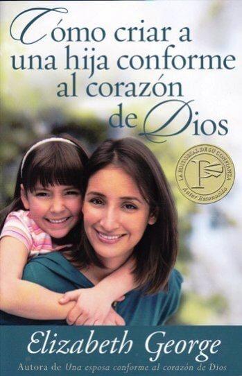 Cómo Criar Una Hija Conforme al Corazón de Dios