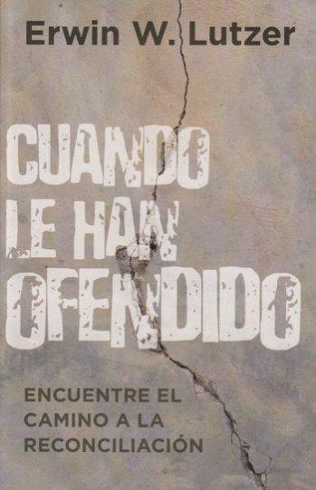 Cuando Le Han Ofendido - Encuentre el Camino a la Reconciliación