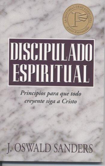 El Discipulado Espiritual - principios para todo creyente que sigue a Cristo