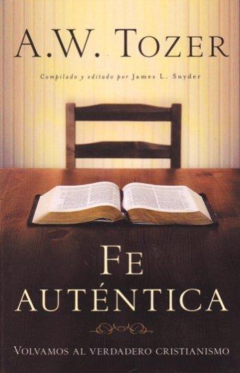 Fe Auténtica - Volvamos al Verdadero Cristianismo