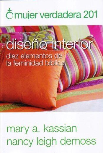 Mujer Verdadadera 201: Diseño interior - diez elementos de la femineidad bíblica