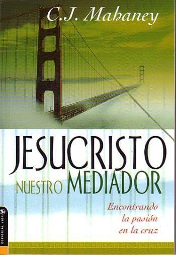 Jesucristo Nuestro Mediador: encontrando la pasión en la cruz