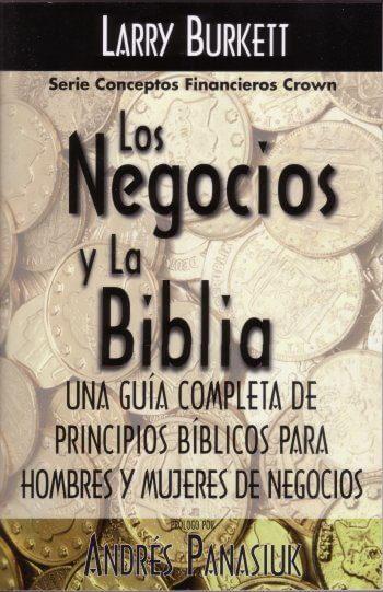 Negocios y la Biblia..Una Guía Completa de Principios Bíblicos Para Hombres y Mujeres de Negocios