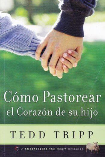 Cómo Pastorear el Corazón de su Hijo