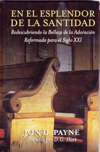 En el Esplendor de la Santidad: redescubriendo la belleza de la adoración reformada (pasta dura)