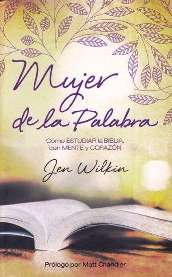 Mujer de la Palabra: Cómo estudiar la Biblia con mente y corazón