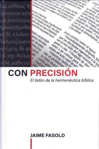 Con Precisión - el listón de la hermenéutica bíblica (pasta dura)