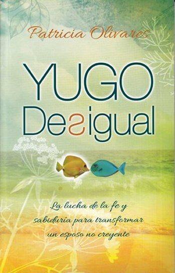 Yugo Desigual - la lucha de la fe y sabiduría para transformar un esposo no creyente