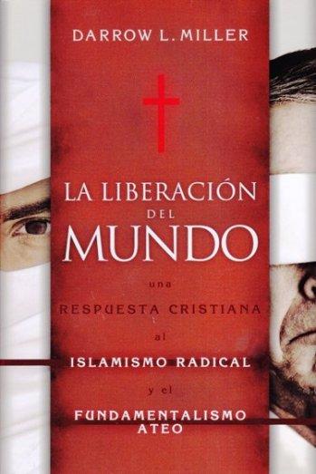 La Liberación del Mundo - Una Respuesta Cristiana al Islamismo Redical y el Fundimentalismo Ateo