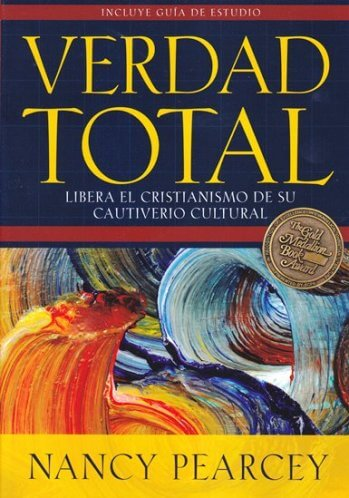 Verdad Total: Libera el cristianismo de su cautiverio cultural