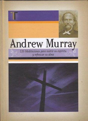 120 Meditaciones para Nutrir Su Espíritu y Refrescar Su Alma (Andrew Murray) - pasta dura
