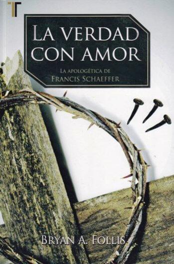 La Verdad con Amor: la Apologética de Francis Schaeffer