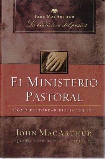 El Ministerio Pastoral - Cómo Pastorear Bíblicamente (pasta dura)