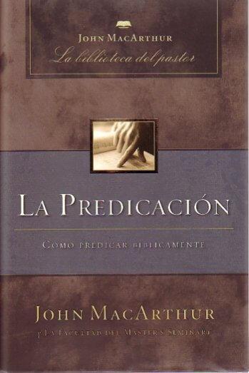 La Predicación:  Cómo Predicar Bíblicamente (pasta dura)