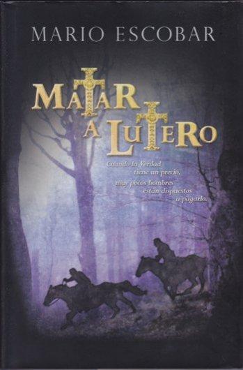 Matar a Lutero: Las 95 Tesis de Martín Lutero con su biografía (tapa dura)