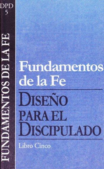 DPD 5: Fundamentos de la Fe - Vol.5  Serie  Diseño para el Discipulado