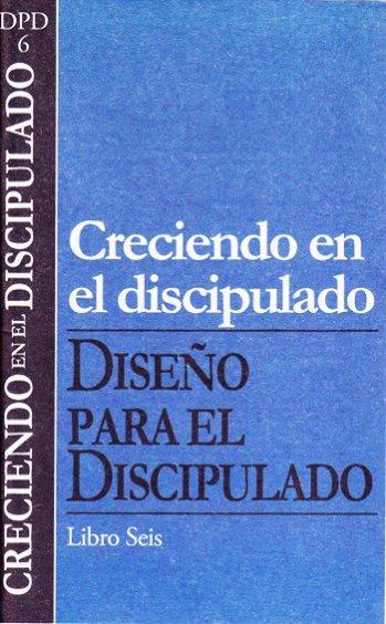 DPD 6: Creciendo en el discipulado - Vol.6  Serie  Diseño para el Discipulado