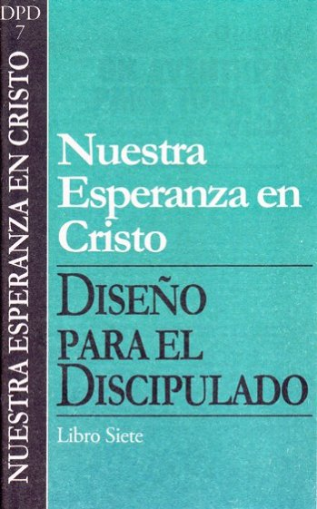 DPD 7: Nuestra Esperanza en Cristo - Vol.7 Serie Diseño para el Discipulado