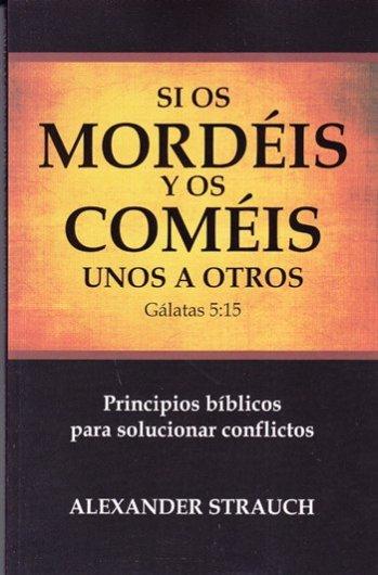 Si Os Mordéis y Os Coméis Unos a Otros - principios bíblicos para solucionar conflictos