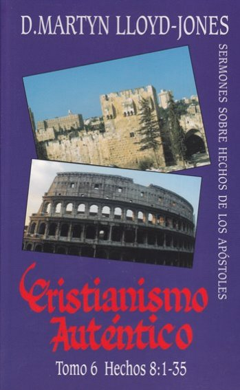 Cristianismo Auténtico Tomo 6 Hechos 8:1-35