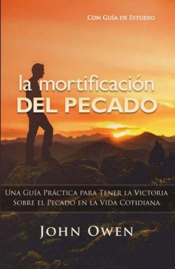 La Mortificacion del Pecado (Abreviado) - 2a edición con guía de estudio