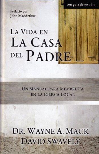 La Vida en la Casa del Padre - un manual para membresía en la iglesia local