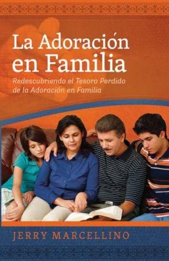 La Adoración en Familia - Redescubriendo el Tesoro Perdido