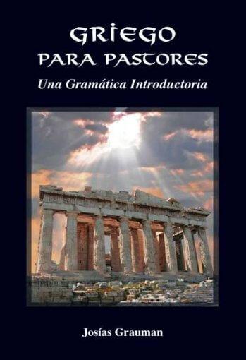 Griego para Pastores - Una Gramática Introductoria (2a Edición)