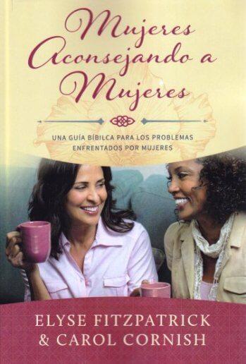 Mujeres Aconsejando a Mujeres - Un Manual Bíblico para los Problemas Enfrentados por Mujeres