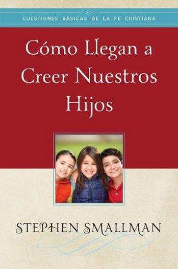 Cómo Llegan a Creer Nuestros Hijos (tratado)