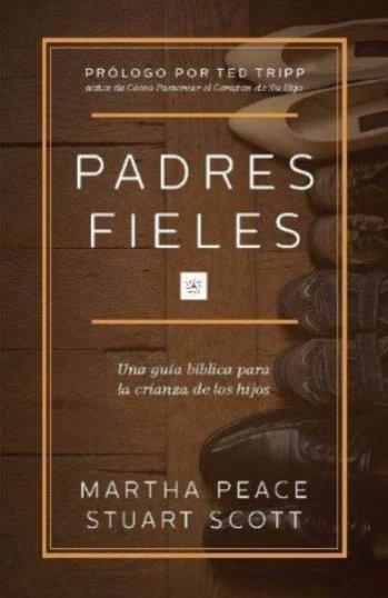 Padres Fieles: una guía bíblica para la crianza de los hijos
