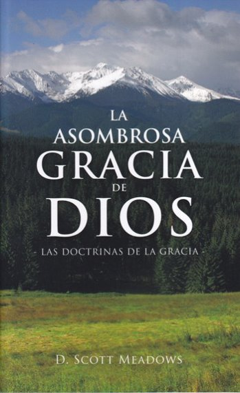 La Asombrosa Gracia de Dios - las doctrinas de la gracia