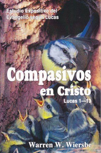 Compasivos en Cristo - estudio expositivo del evangelio según Lucas