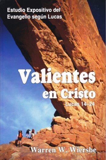 Valientes en Cristo - estudio expositivo del evangelio según Lucas