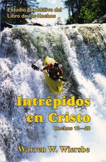 Intrépidos en Cristo - estudio expositivo del libro de los Hechos 13 - 28