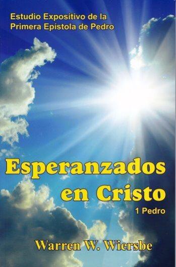 Esperanzados en Cristo - estudio expositivo de la primera epístola de Pedro