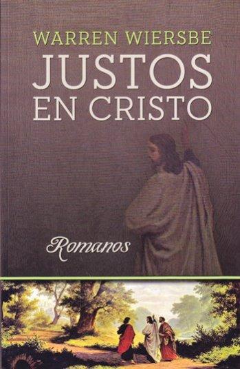 Justos en Cristo - estudio expositivo de la epístola a los Romanos