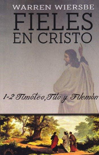 Fieles en Cristo - estudio expositivo de las epístolas pastorales y Filemón