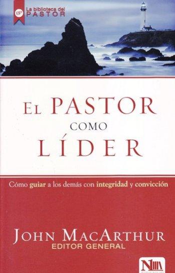 El Pastor como Lider - cómo guiar a la iglesia con integridad y convicción
