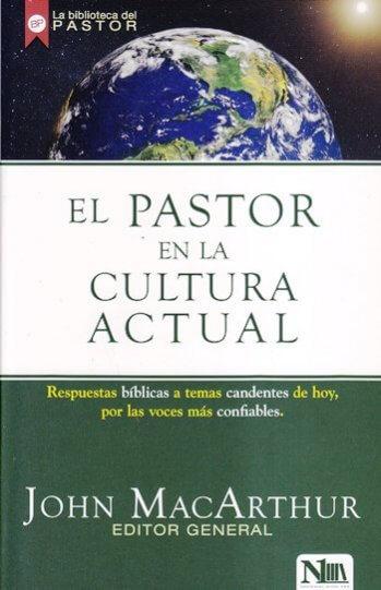 El Pastor en la Cultura Actual - respuestas bíblicas a temas candentes de hoy