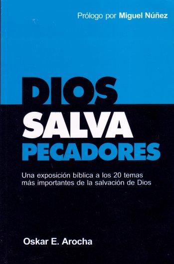 Dios Salva Pecadores - una exposición de los 20 temas más importantes de la salvación