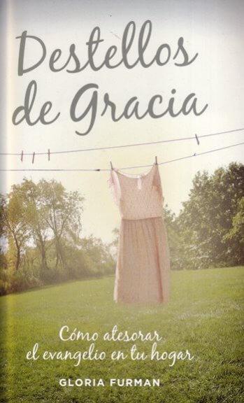 Destellos de Gracia - cómo atesorar el evangelio en tu hogar