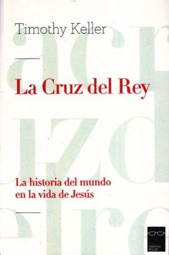 La Cruz del Rey - la historia del mundo en la vida de Jesús